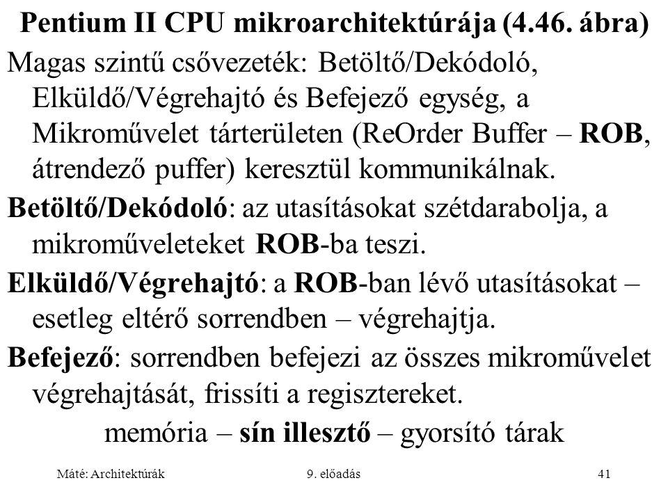 Máté: Architektúrák9. előadás41 Pentium II CPU mikroarchitektúrája (4.46. ábra) Magas szintű csővezeték: Betöltő/Dekódoló, Elküldő/Végrehajtó és Befej
