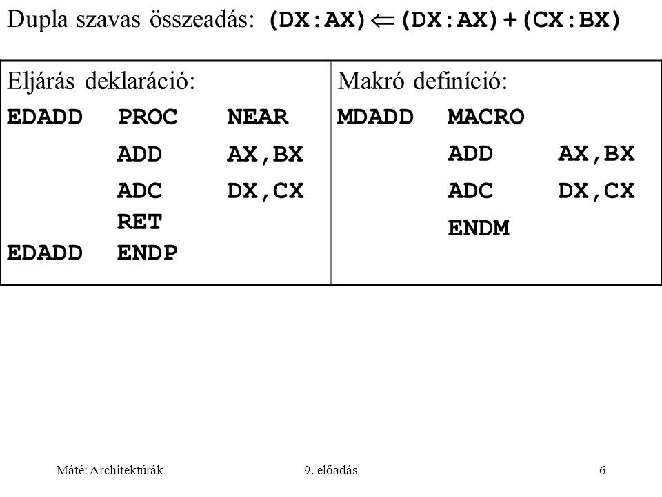 Máté: Architektúrák9. előadás6 Dupla szavas összeadás: (DX:AX)  (DX:AX)+(CX:BX) Eljárás deklaráció: EDADDPROCNEAR ADDAX,BX ADCDX,CX RET EDADDENDP Mak