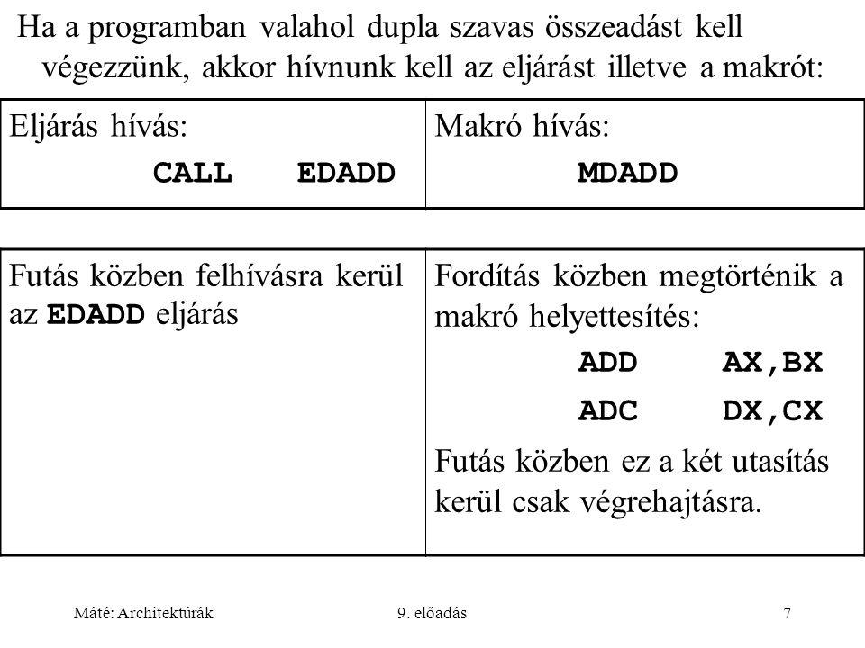 Máté: Architektúrák9. előadás7 Ha a programban valahol dupla szavas összeadást kell végezzünk, akkor hívnunk kell az eljárást illetve a makrót: Eljárá