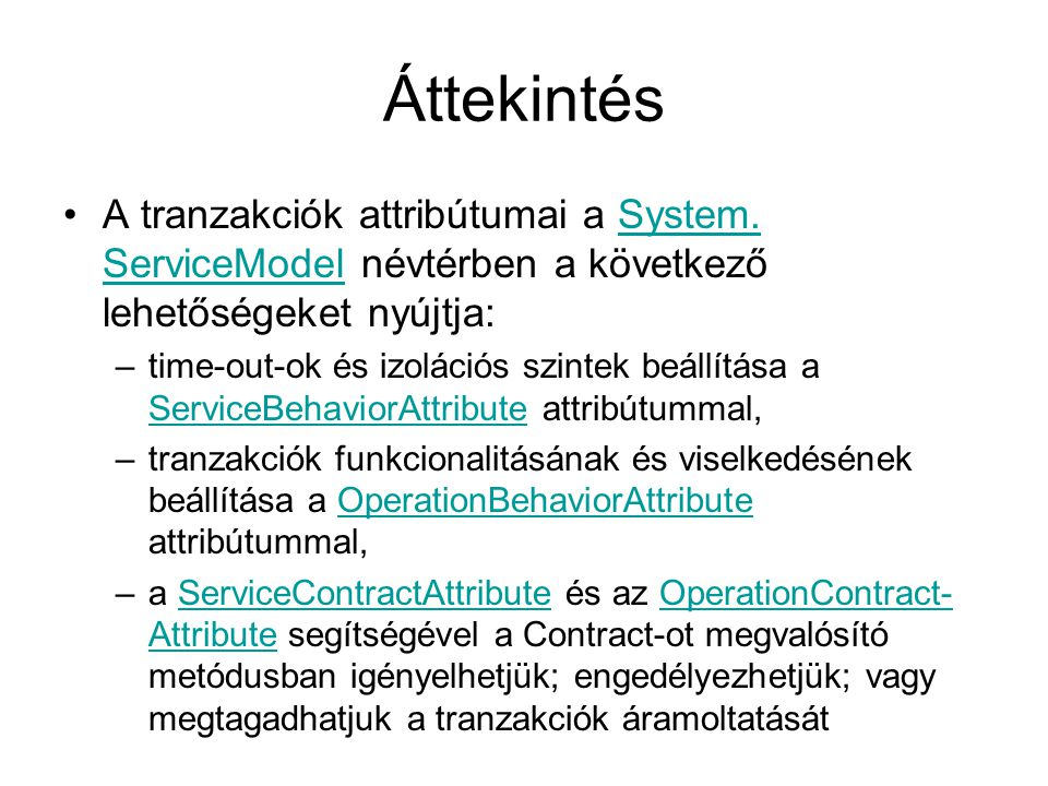 Áttekintés A tranzakciók attribútumai a System. ServiceModel névtérben a következő lehetőségeket nyújtja:System. ServiceModel –time-out-ok és izoláció