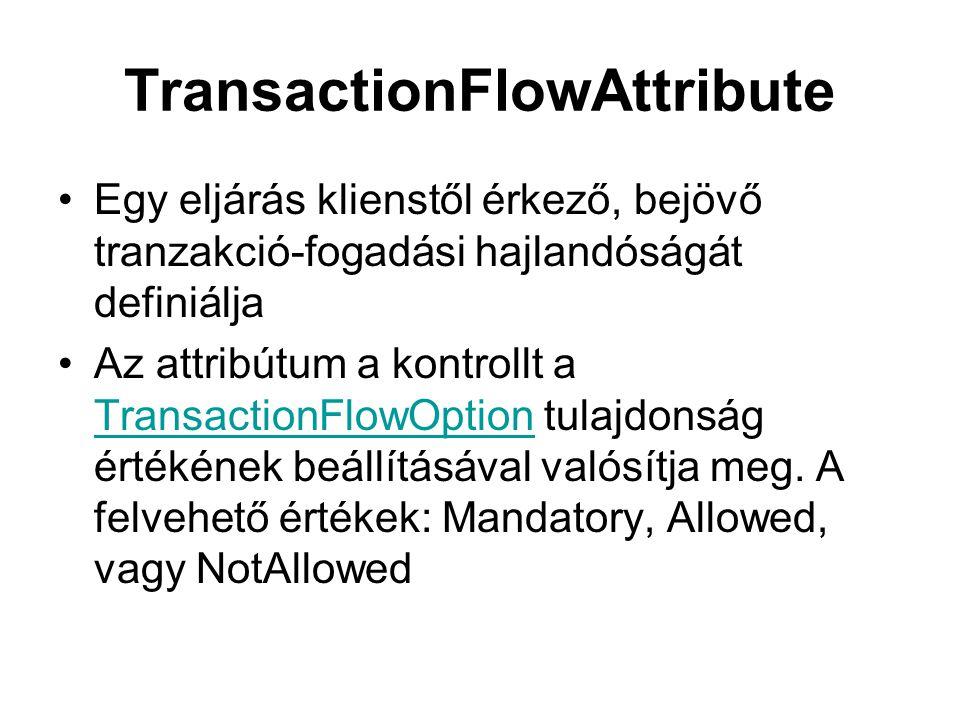 TransactionFlowAttribute Egy eljárás klienstől érkező, bejövő tranzakció-fogadási hajlandóságát definiálja Az attribútum a kontrollt a TransactionFlowOption tulajdonság értékének beállításával valósítja meg.