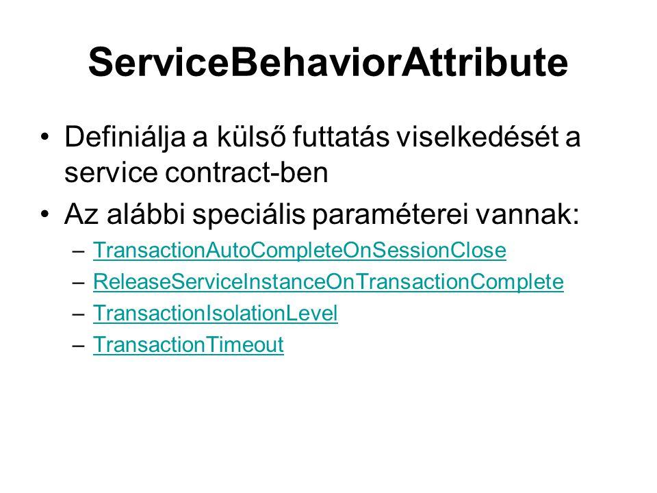 ServiceBehaviorAttribute Definiálja a külső futtatás viselkedését a service contract-ben Az alábbi speciális paraméterei vannak: –TransactionAutoCompl