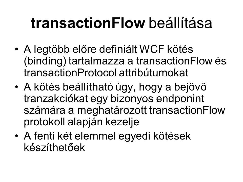 transactionFlow beállítása A legtöbb előre definiált WCF kötés (binding) tartalmazza a transactionFlow és transactionProtocol attribútumokat A kötés beállítható úgy, hogy a bejövő tranzakciókat egy bizonyos endponint számára a meghatározott transactionFlow protokoll alapján kezelje A fenti két elemmel egyedi kötések készíthetőek