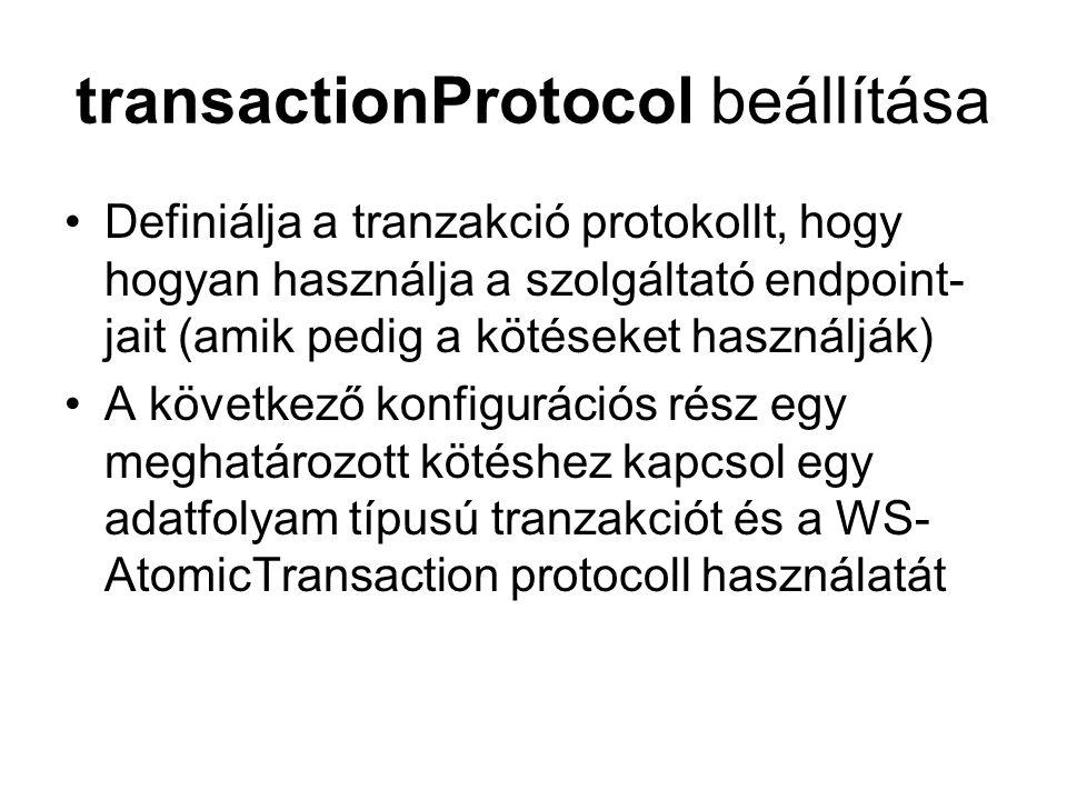 transactionProtocol beállítása Definiálja a tranzakció protokollt, hogy hogyan használja a szolgáltató endpoint- jait (amik pedig a kötéseket használják) A következő konfigurációs rész egy meghatározott kötéshez kapcsol egy adatfolyam típusú tranzakciót és a WS- AtomicTransaction protocoll használatát