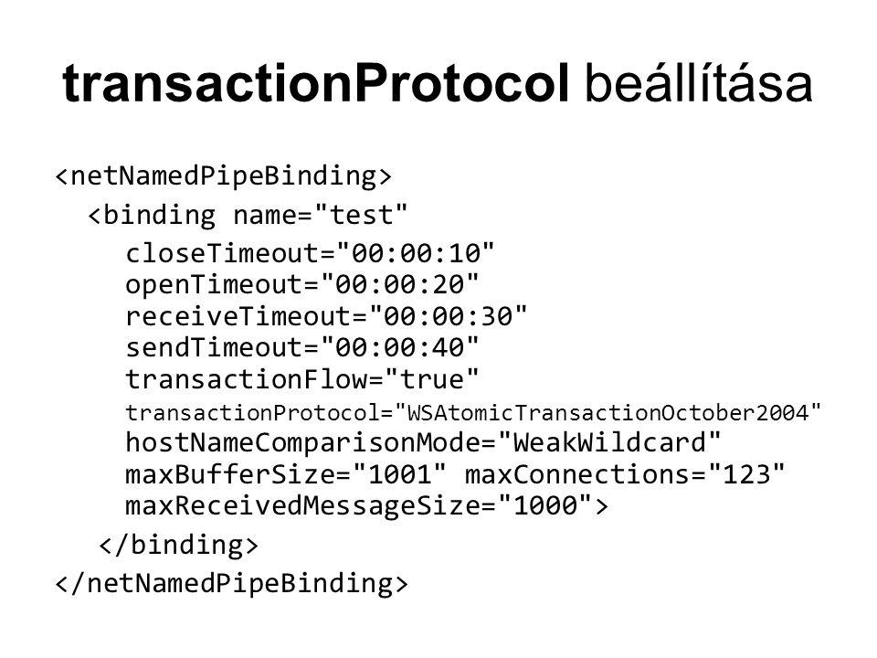 transactionProtocol beállítása <binding name= test closeTimeout= 00:00:10 openTimeout= 00:00:20 receiveTimeout= 00:00:30 sendTimeout= 00:00:40 transactionFlow= true transactionProtocol= WSAtomicTransactionOctober2004 hostNameComparisonMode= WeakWildcard maxBufferSize= 1001 maxConnections= 123 maxReceivedMessageSize= 1000 >