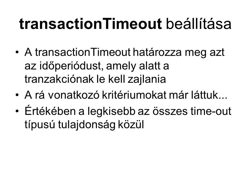 transactionTimeout beállítása A transactionTimeout határozza meg azt az időperiódust, amely alatt a tranzakciónak le kell zajlania A rá vonatkozó krit