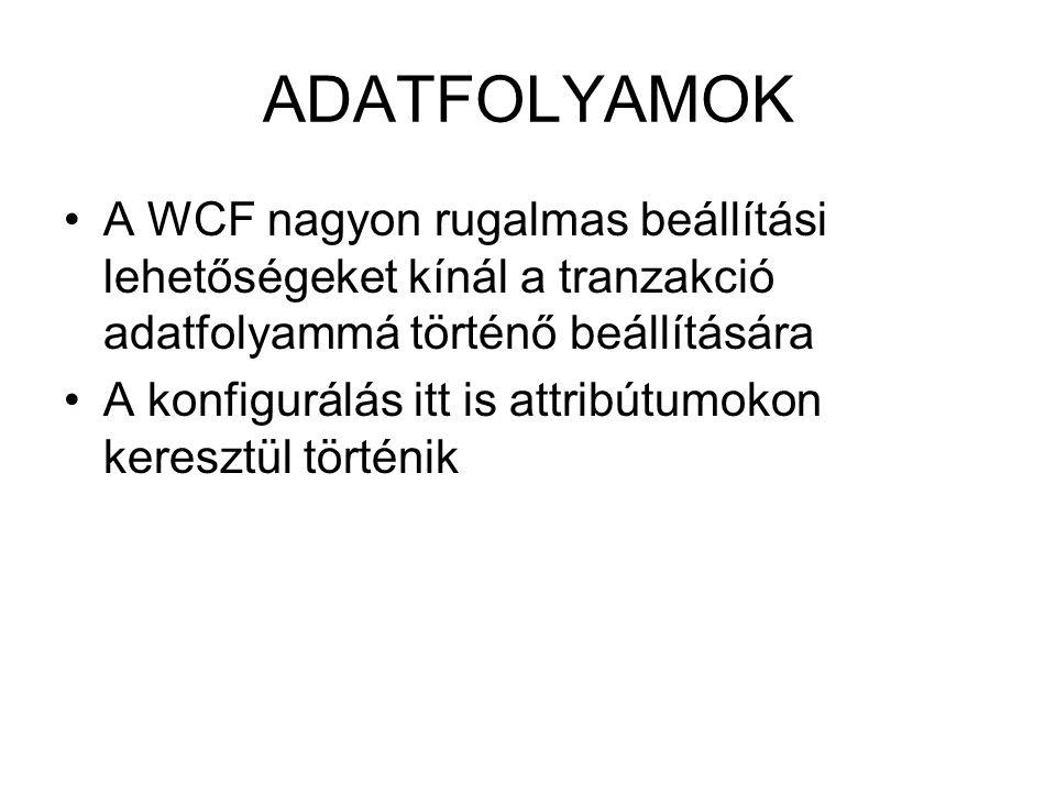ADATFOLYAMOK A WCF nagyon rugalmas beállítási lehetőségeket kínál a tranzakció adatfolyammá történő beállítására A konfigurálás itt is attribútumokon keresztül történik