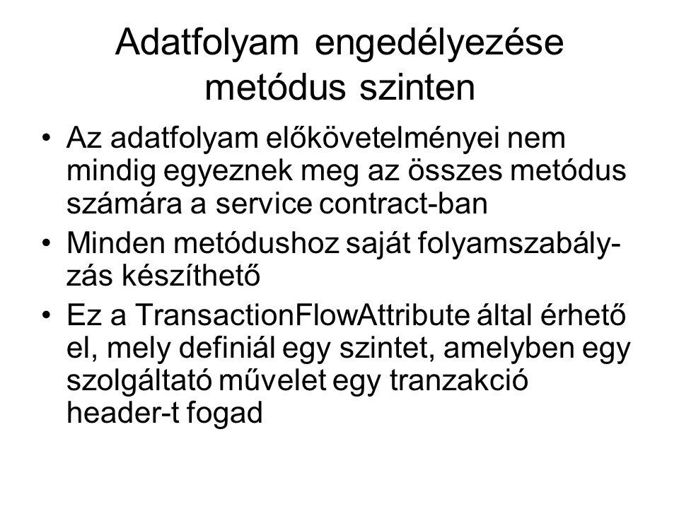 Adatfolyam engedélyezése metódus szinten Az adatfolyam előkövetelményei nem mindig egyeznek meg az összes metódus számára a service contract-ban Minden metódushoz saját folyamszabály- zás készíthető Ez a TransactionFlowAttribute által érhető el, mely definiál egy szintet, amelyben egy szolgáltató művelet egy tranzakció header-t fogad