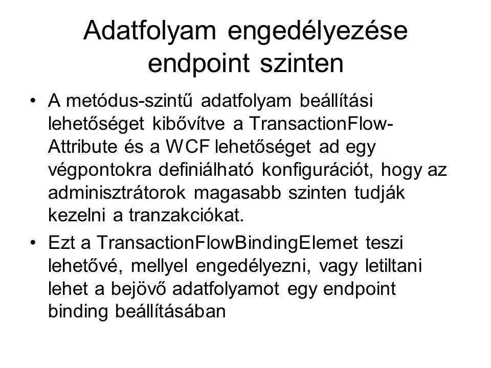 Adatfolyam engedélyezése endpoint szinten A metódus-szintű adatfolyam beállítási lehetőséget kibővítve a TransactionFlow- Attribute és a WCF lehetőséget ad egy végpontokra definiálható konfigurációt, hogy az adminisztrátorok magasabb szinten tudják kezelni a tranzakciókat.