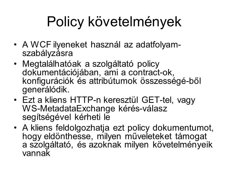 Policy követelmények A WCF ilyeneket használ az adatfolyam- szabályzásra Megtalálhatóak a szolgáltató policy dokumentációjában, ami a contract-ok, konfigurációk és attribútumok összességé-ből generálódik.