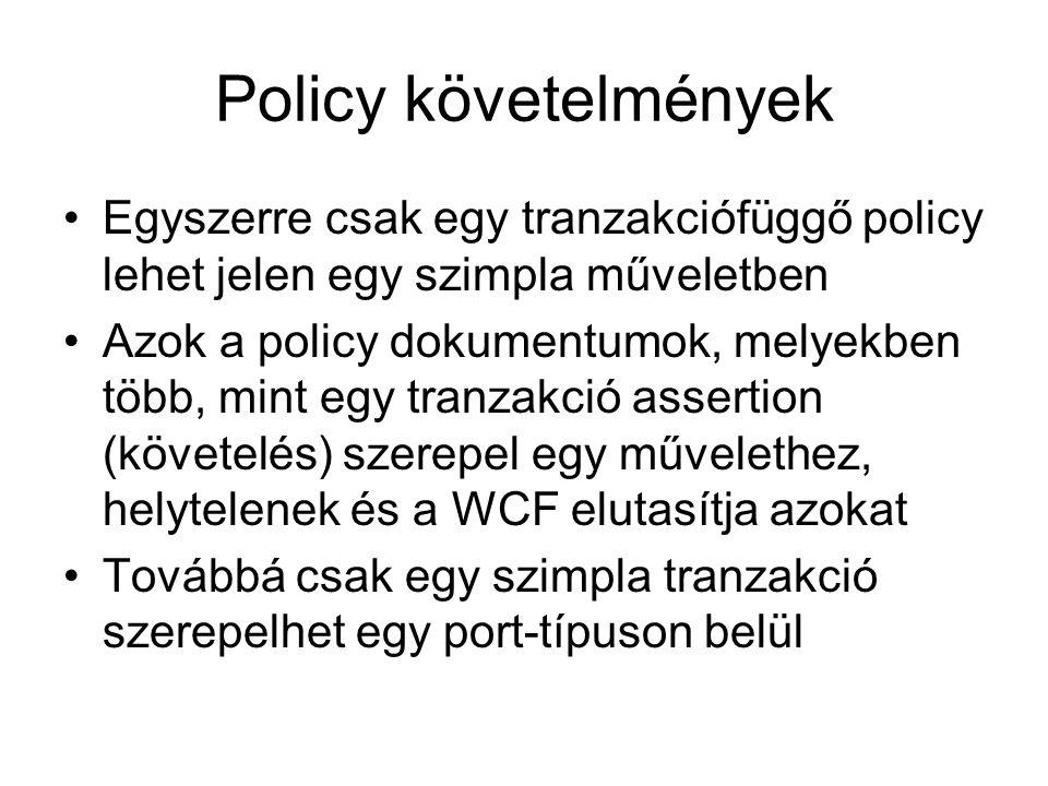 Policy követelmények Egyszerre csak egy tranzakciófüggő policy lehet jelen egy szimpla műveletben Azok a policy dokumentumok, melyekben több, mint egy tranzakció assertion (követelés) szerepel egy művelethez, helytelenek és a WCF elutasítja azokat Továbbá csak egy szimpla tranzakció szerepelhet egy port-típuson belül