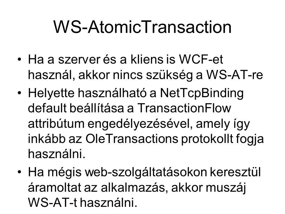 WS-AtomicTransaction Ha a szerver és a kliens is WCF-et használ, akkor nincs szükség a WS-AT-re Helyette használható a NetTcpBinding default beállítása a TransactionFlow attribútum engedélyezésével, amely így inkább az OleTransactions protokollt fogja használni.