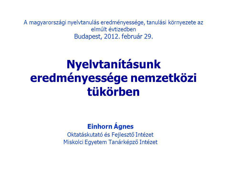 A magyarországi nyelvtanulás eredményessége, tanulási környezete az elmúlt évtizedben Budapest, 2012. február 29. Nyelvtanításunk eredményessége nemze