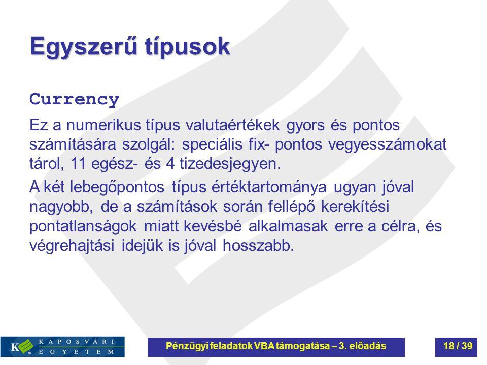 Egyszerű típusok Currency Ez a numerikus típus valutaértékek gyors és pontos számítására szolgál: speciális fix- pontos vegyesszámokat tárol, 11 egész- és 4 tizedesjegyen.