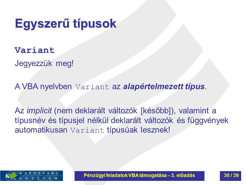 Egyszerű típusok Variant Jegyezzük meg. A VBA nyelvben Variant az alapértelmezett típus.