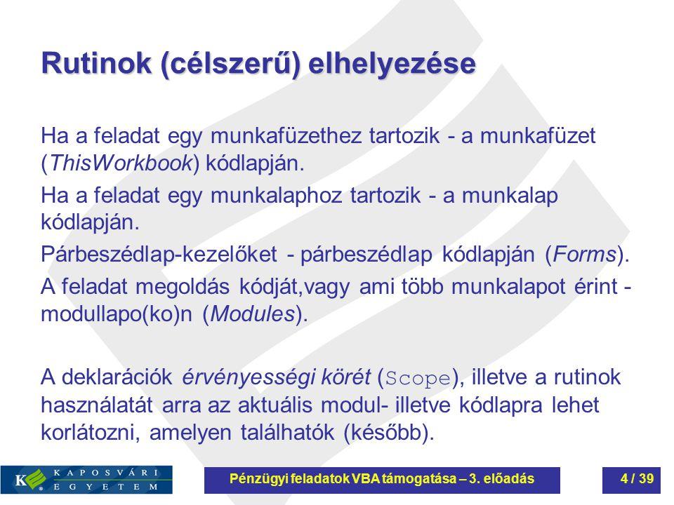 Rutinok (célszerű) elhelyezése Ha a feladat egy munkafüzethez tartozik - a munkafüzet (ThisWorkbook) kódlapján.