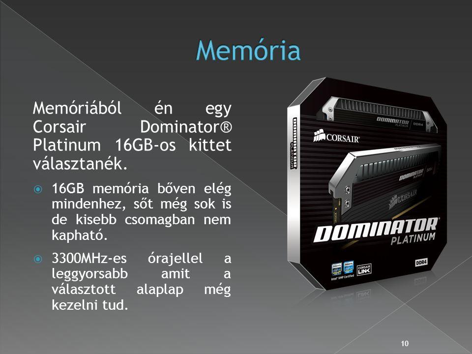 Memóriából én egy Corsair Dominator® Platinum 16GB-os kittet választanék.