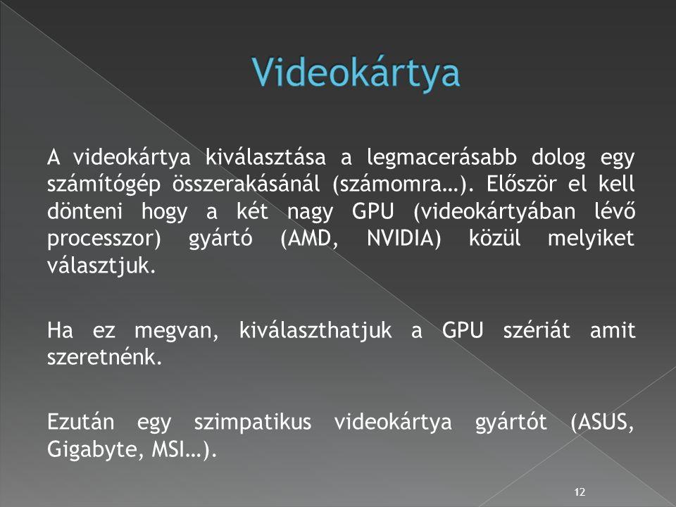 A videokártya kiválasztása a legmacerásabb dolog egy számítógép összerakásánál (számomra…).