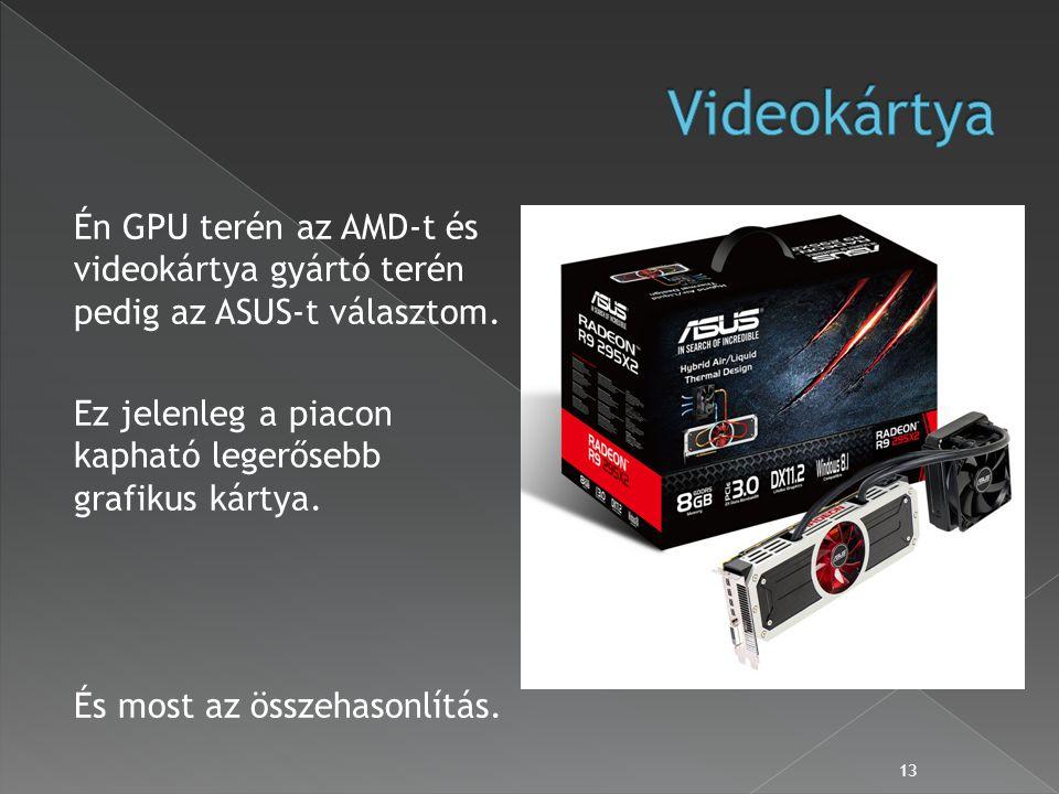 Én GPU terén az AMD-t és videokártya gyártó terén pedig az ASUS-t választom.