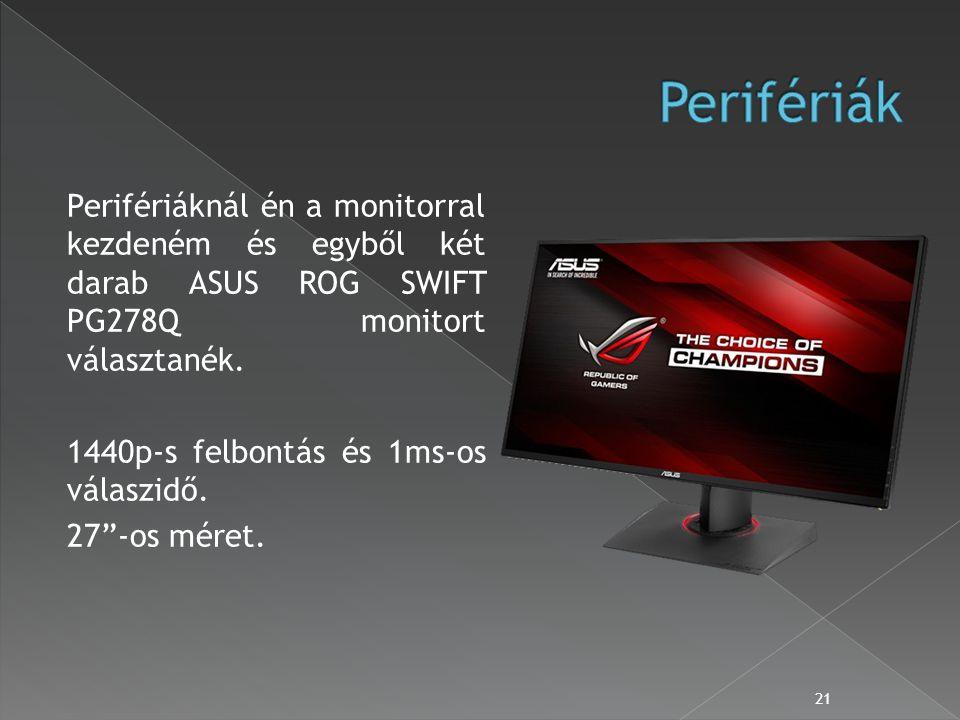 Perifériáknál én a monitorral kezdeném és egyből két darab ASUS ROG SWIFT PG278Q monitort választanék.
