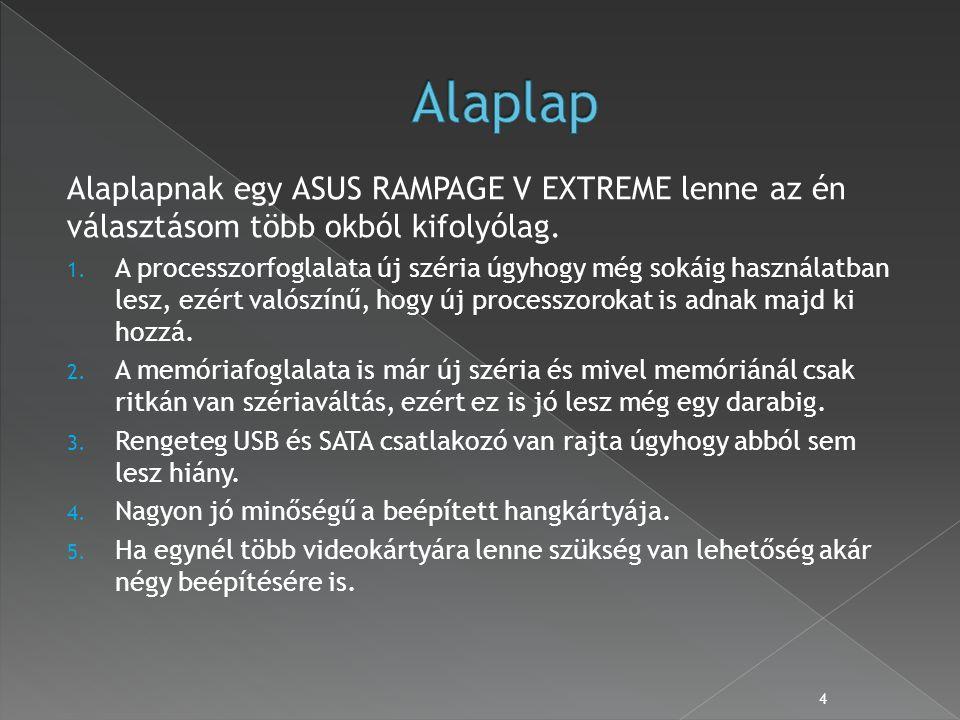 Alaplapnak egy ASUS RAMPAGE V EXTREME lenne az én választásom több okból kifolyólag.
