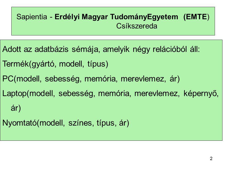 3 Sapientia - Erdélyi Magyar TudományEgyetem (EMTE) Csíkszereda e) Melyek azok a gyártók, akik laptopot árulnak, PC-t viszont nem f) Melyek azok a merevlemezméretek, amelyek legalább 2 különboző tipusú PC-ben megtalálhatók.