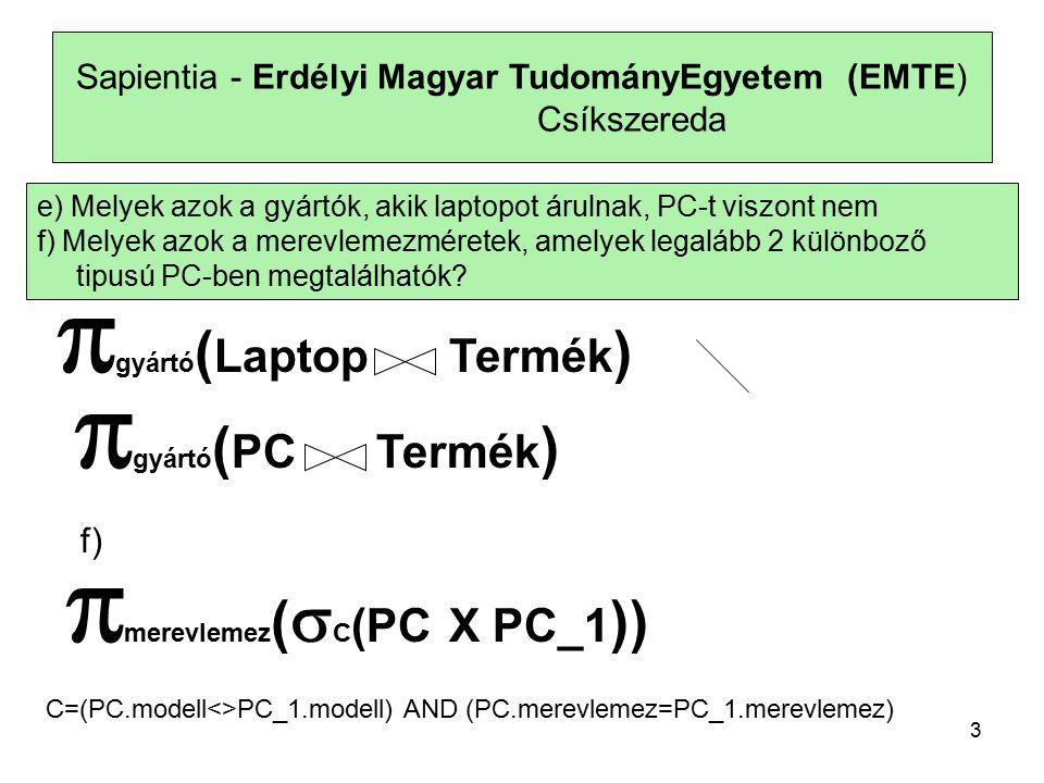 4 Sapientia - Erdélyi Magyar TudományEgyetem (EMTE) Csíkszereda g) Adjuk meg azokat a PC párokat, amelyek ugyanolyan gyorsak és a memóriájuk is ugyanakkora.