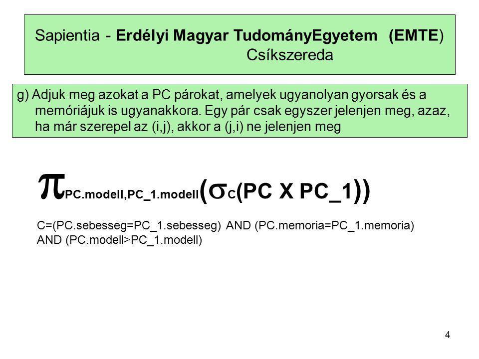 5 Sapientia - Erdélyi Magyar TudományEgyetem (EMTE) Csíkszereda h) Melyek azok a gyártók, amelyek gyártanak legalább két, egymástól különböző, legalább 133 megahertzen működő számítógépet (PC-t vagy Laptopot).