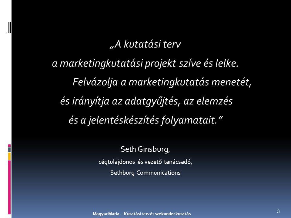 A kutatási terv = a marketingkutatási projekt elvégzésének kerete A kutatási terv elemei (Malhotra) 1.