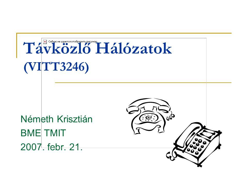 Távközlő Hálózatok (VITT3246) Németh Krisztián BME TMIT 2007. febr. 21.