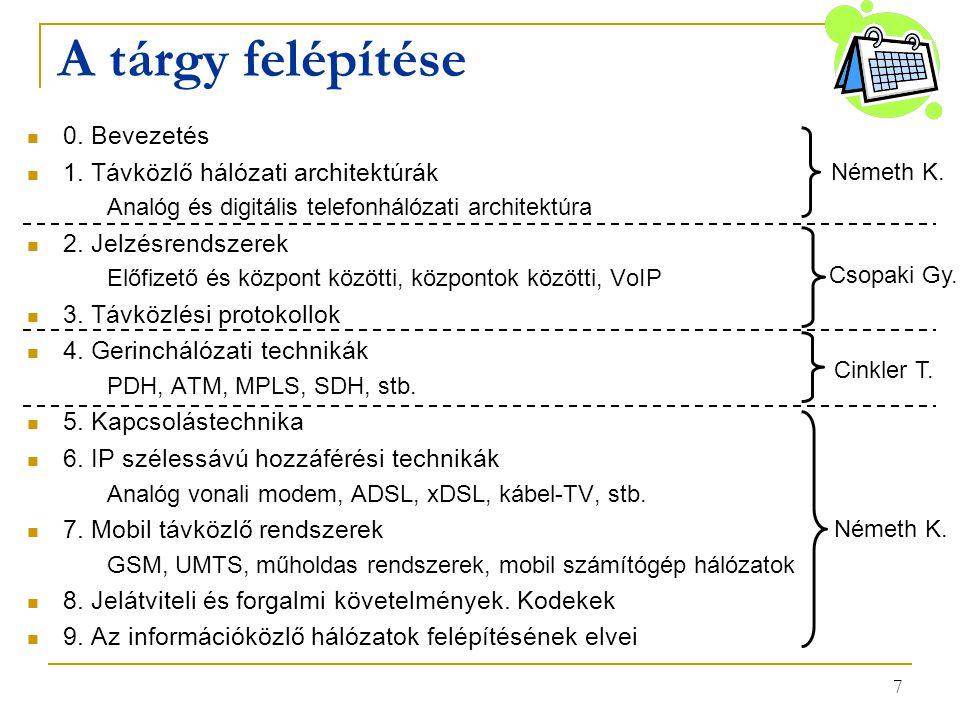 7 A tárgy felépítése 0. Bevezetés 1. Távközlő hálózati architektúrák Analóg és digitális telefonhálózati architektúra 2. Jelzésrendszerek Előfizető és