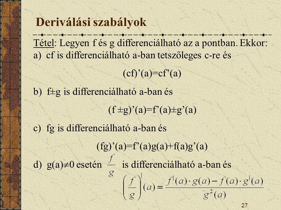 27 Deriválási szabályok Tétel: Legyen f és g differenciálható az a pontban.