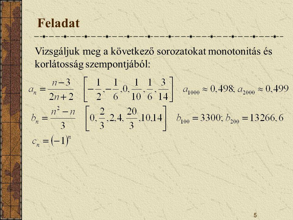 6 Konvergens sorozatok Definíció: Az (a n ) sorozatnak van határértéke, és az az A  R szám, ha   R + számhoz  n 0 (  )  R küszöbszám, hogy  n>n 0 (  ) és n  N esetén |a n -A|< .
