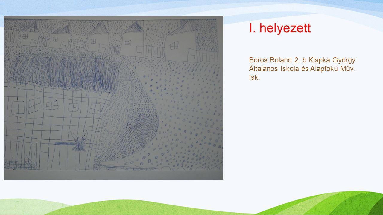 Boros Roland 2. b Klapka György Általános Iskola és Alapfokú Műv. Isk. I. helyezett