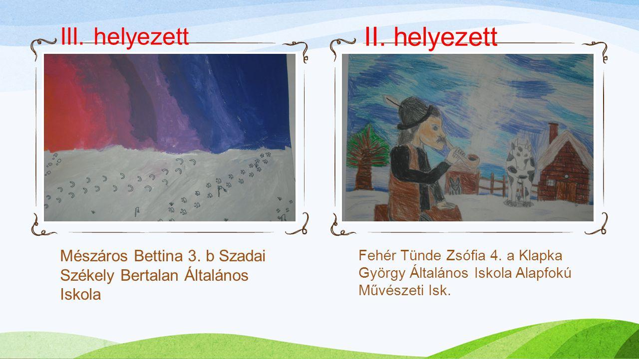 Mészáros Bettina 3. b Szadai Székely Bertalan Általános Iskola Fehér Tünde Zsófia 4. a Klapka György Általános Iskola Alapfokú Művészeti Isk. III. hel