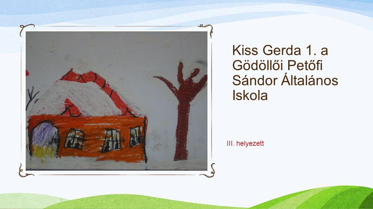 Kiss Gerda 1. a Gödöllői Petőfi Sándor Általános Iskola 3.. III. helyezett