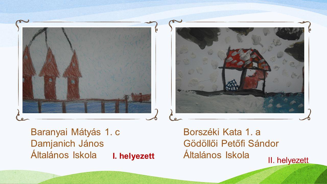 Baranyai Mátyás 1. c Damjanich János Általános Iskola Borszéki Kata 1. a Gödöllői Petőfi Sándor Általános Iskola 1. 2. I. helyezett II. helyezett
