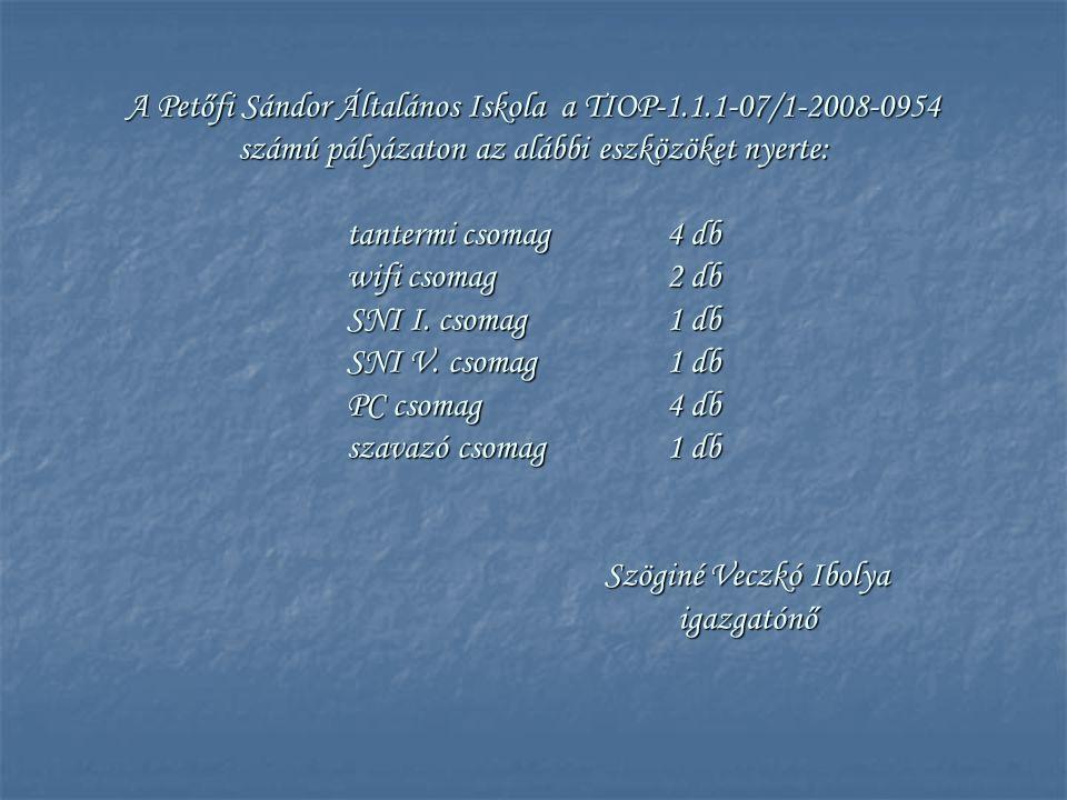 A Petőfi Sándor Általános Iskola a TIOP-1.1.1-07/1-2008-0954 számú pályázaton az alábbi eszközöket nyerte: tantermi csomag 4 db wifi csomag 2 db SNI I.