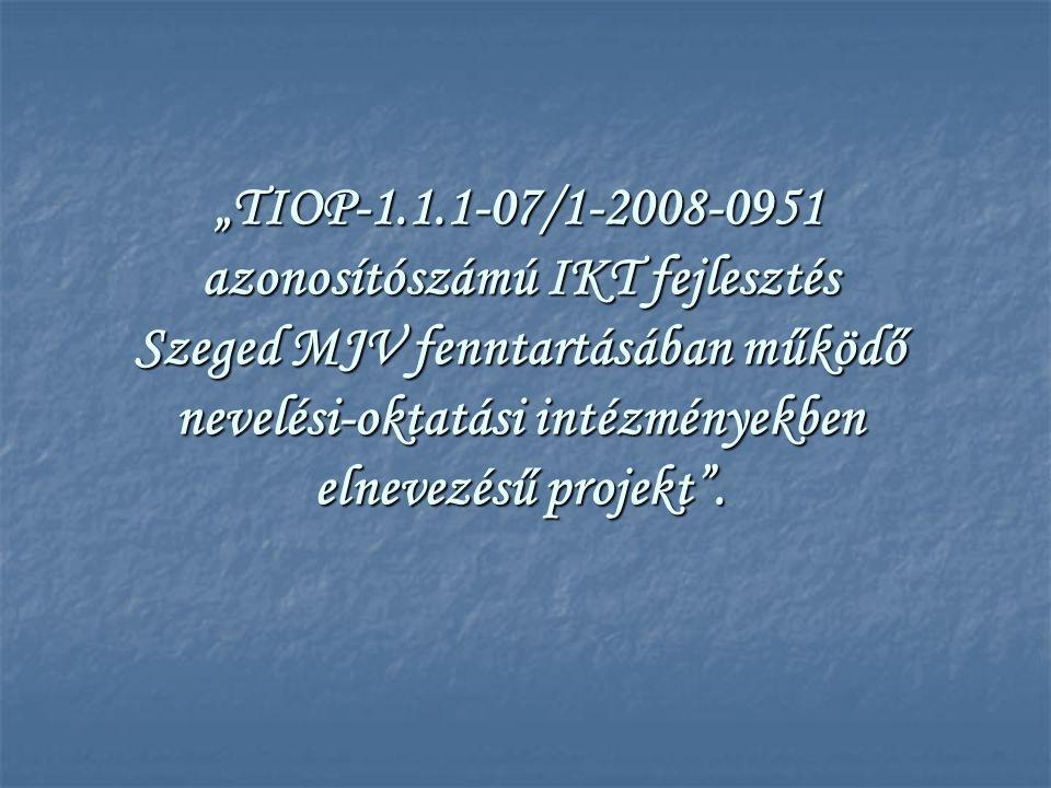 """""""TIOP-1.1.1-07/1-2008-0951 azonosítószámú IKT fejlesztés Szeged MJV fenntartásában működő nevelési-oktatási intézményekben elnevezésű projekt""""."""