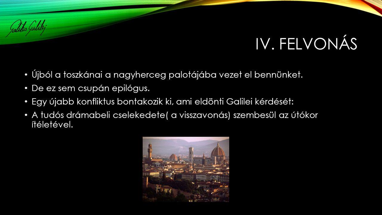 IV. FELVONÁS Újból a toszkánai a nagyherceg palotájába vezet el bennünket.