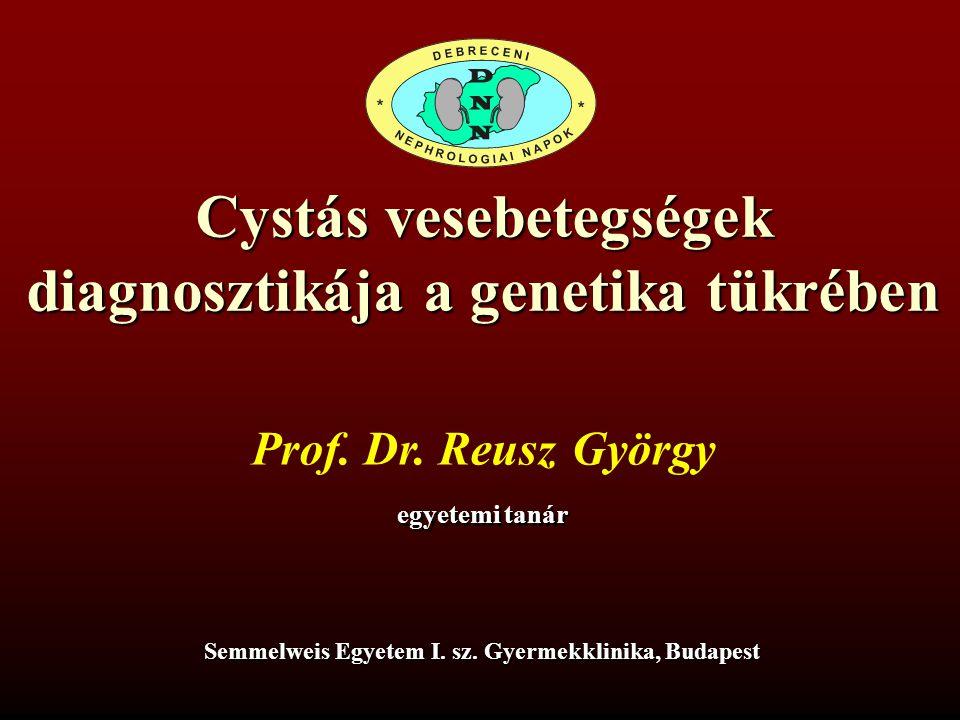 Cystás vesebetegségek diagnosztikája a genetika tükrében Prof. Dr. ReuszGyörgy egyetemi tanár Semmelweis Egyetem I. sz. Gyermekklinika, Budapest