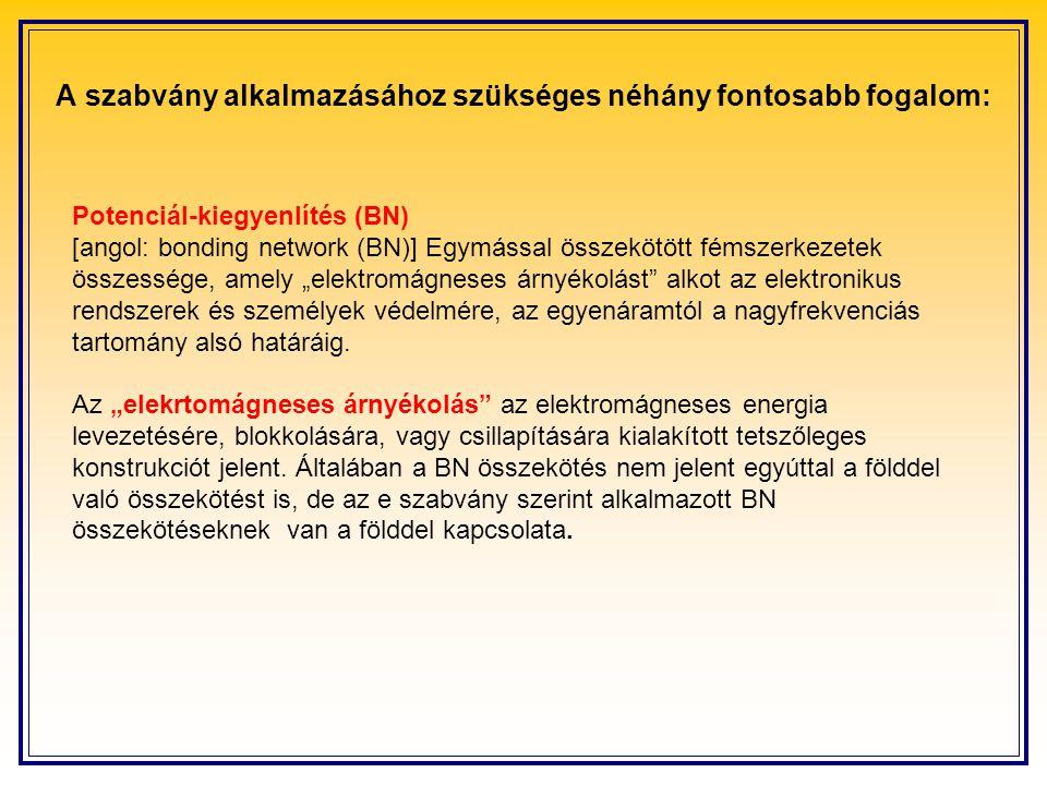 """Potenciál-kiegyenlítés (BN) [angol: bonding network (BN)] Egymással összekötött fémszerkezetek összessége, amely """"elektromágneses árnyékolást alkot az elektronikus rendszerek és személyek védelmére, az egyenáramtól a nagyfrekvenciás tartomány alsó határáig."""