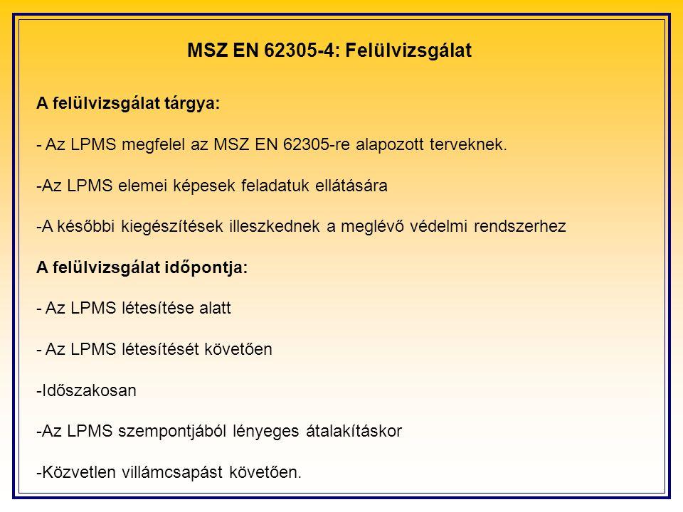 MSZ EN 62305-4: Felülvizsgálat A felülvizsgálat tárgya: - Az LPMS megfelel az MSZ EN 62305-re alapozott terveknek.
