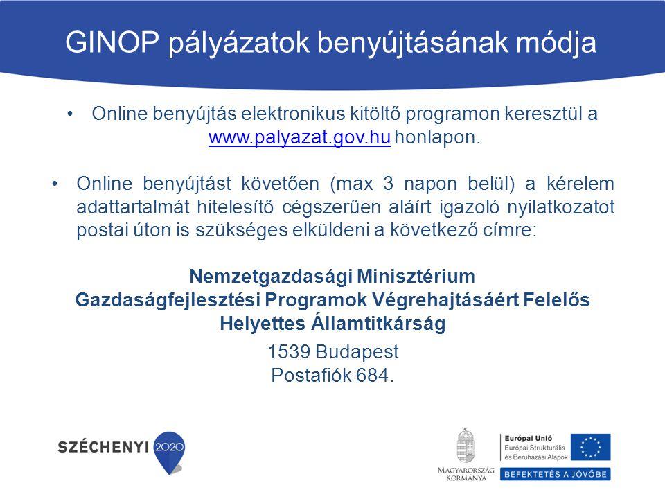 GINOP pályázatok benyújtásának módja Online benyújtás elektronikus kitöltő programon keresztül a www.palyazat.gov.hu honlapon. www.palyazat.gov.hu Onl