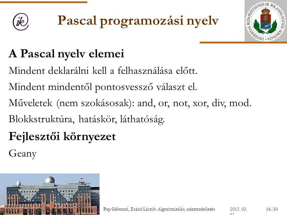 Pascal programozási nyelv A Pascal nyelv elemei Mindent deklarálni kell a felhasználása előtt. Mindent mindentől pontosvessző választ el. Műveletek (n