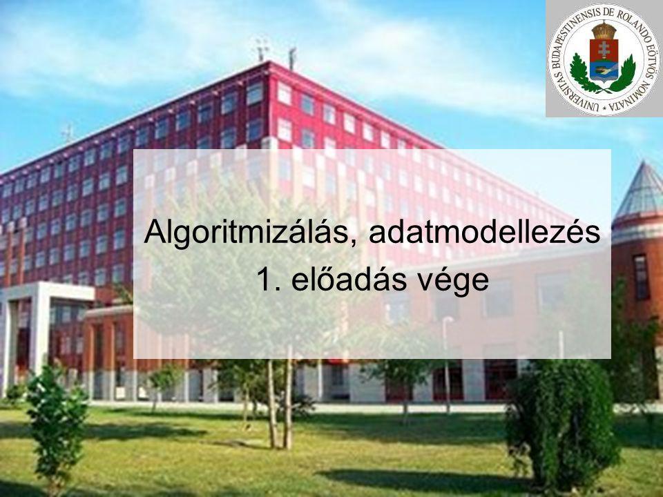 Algoritmizálás, adatmodellezés 1. előadás vége