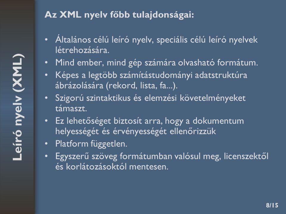 8/15 Leíró nyelv (XML) Az XML nyelv főbb tulajdonságai: Általános célú leíró nyelv, speciális célú leíró nyelvek létrehozására.