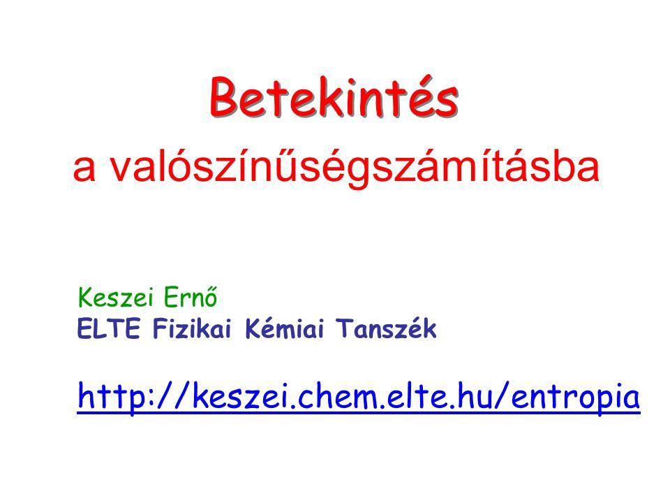 Címlap Betekintés a valószínűségszámításba Keszei Ernő ELTE Fizikai Kémiai Tanszék http://keszei.chem.elte.hu/entropia