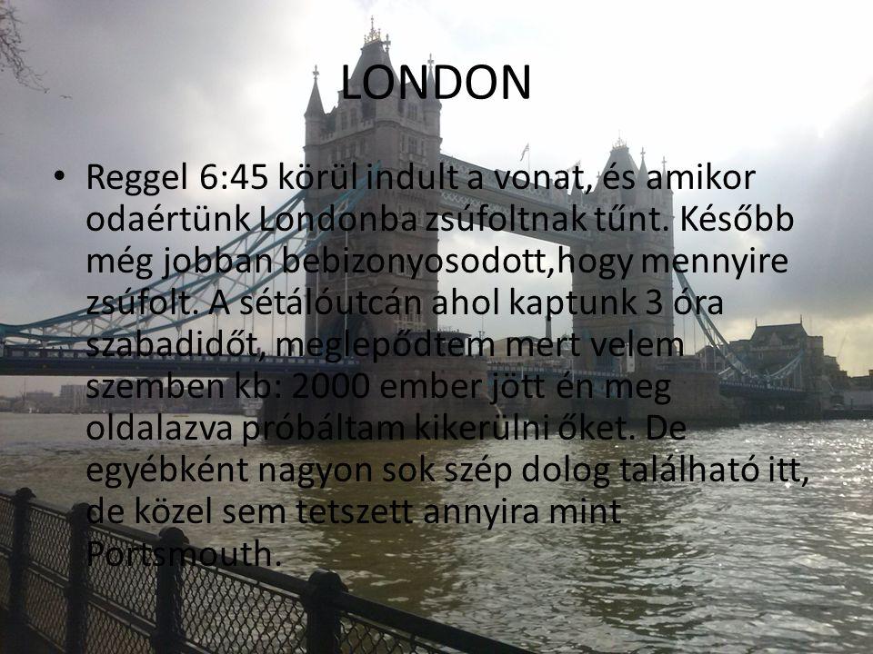 LONDON Reggel 6:45 körül indult a vonat, és amikor odaértünk Londonba zsúfoltnak tűnt. Később még jobban bebizonyosodott,hogy mennyire zsúfolt. A sétá