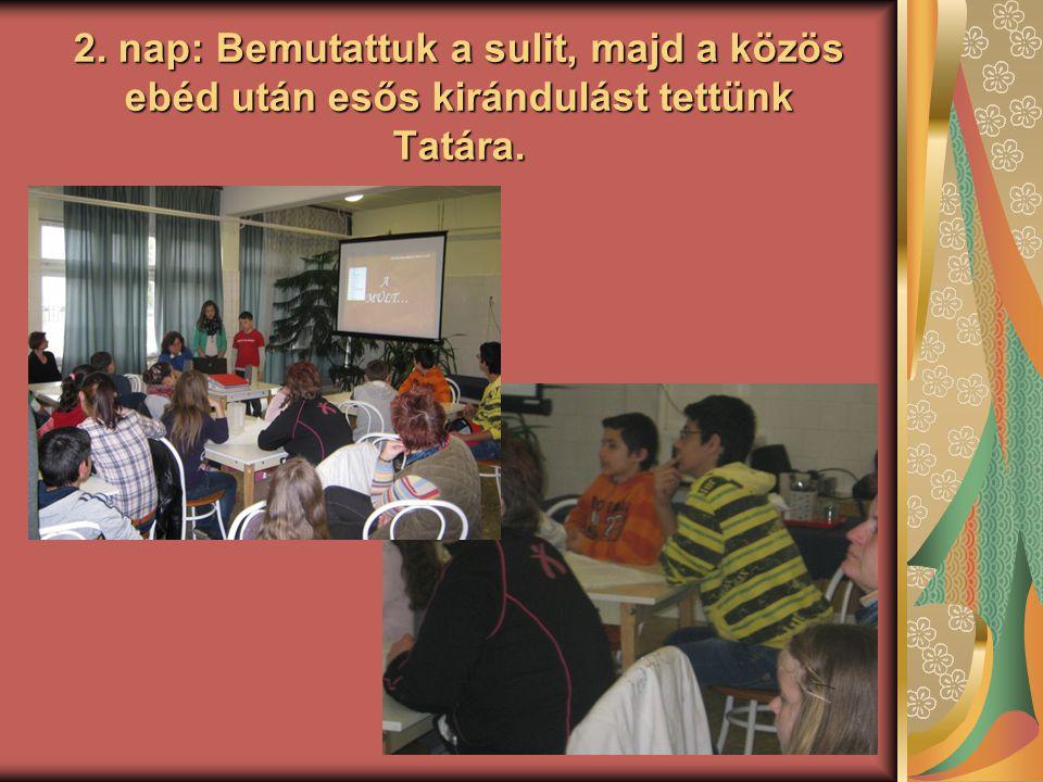2. nap: Bemutattuk a sulit, majd a közös ebéd után esős kirándulást tettünk Tatára.